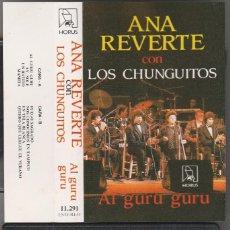 Casetes antiguos: ANA REVERTE CON LOS CHUNGUITOS - AL GURU GURU (CASSETTE HORUS 1988). Lote 91952515