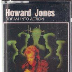 Casetes antiguos: HOWARD JONES - DREAM INTO ACTION - CASETE - WEA 1985 EDICIÓN ESPAÑOLA. Lote 120684455