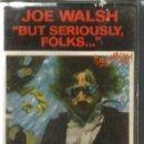 Casetes antiguos: CASETE JOE WALSH : BUT SERIOUSLY, FOLKS.... Lote 130198423