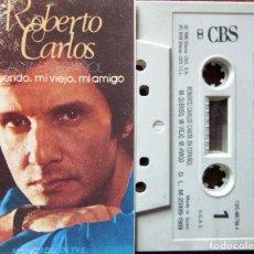 Casetes antiguos: ROBERTO CARLOS - MI QUERIDO, MI VIEJO, MI AMIGO. Lote 178082244