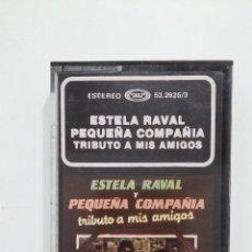 Casetes antiguos: ESTELA RAVAL Y PEQUEÑA COMPAÑÍA. TRIBUTO A MIS AMIGOS. CASETE. TDKV38. Lote 195152601