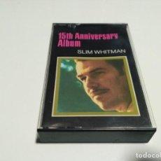 Casetes antiguos: SLIM WHITMAN - 15TH ANIVERSARY ALBUM. Lote 221984010