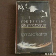 Casetes antiguos: CHICK COREA - RETURN TO FOREVER - LIGHT AS A FEATHER. Lote 243926635