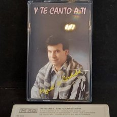 Casetes antiguos: MIGUEL DE CÓRDOBA / Y TE CANTO A TI / MC - M60-1995 / IMPECABLE.. Lote 294141513