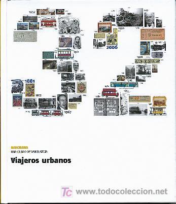 VIAJEROS URBANOS. LA EVOLUCIÓN DE LOS TRANSPORTES PÚBLICOS EN BARCELONA. (Coches y Motocicletas Antiguas y Clásicas - Catálogos, Publicidad y Libros de mecánica)