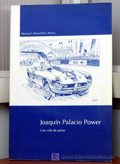 JOAQUIN PALACIO POWER - UNA VIDA DE PILOTO - EDICIONS BENZINA (Coches y Motocicletas Antiguas y Clásicas - Catálogos, Publicidad y Libros de mecánica)