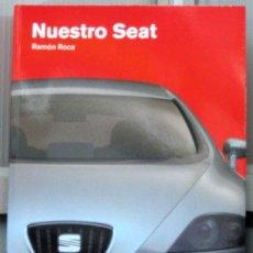 Coches y Motocicletas: NUESTRO SEAT - EDICIONS BENZINA - HISTORIA DE SEAT, DESDE 1953 HASTA FINAL DEL 2005.. Lote 117083392