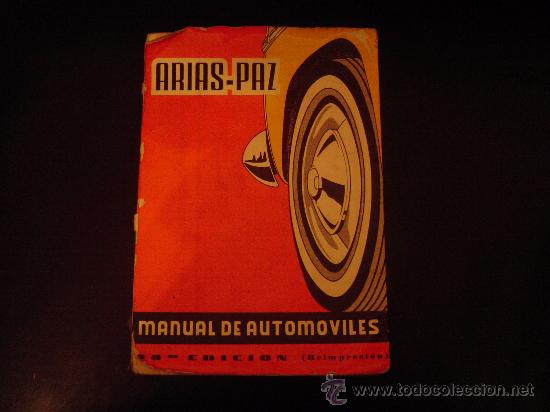 MANUAL DE AUTOMÓVILES ( ARIAS - PAZ ) (Coches y Motocicletas Antiguas y Clásicas - Catálogos, Publicidad y Libros de mecánica)