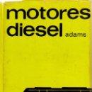 Coches y Motocicletas: MOTORES DIESEL - ORVILLE ADAMS - 5ª EDICCIÓN - 1967. Lote 26794682