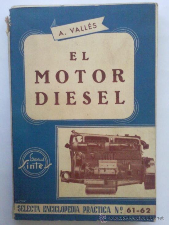 EL MOTOR DIESEL - A. VALLES - EDITORIAL SINTES - 2º EDICION 1959 - VOL DOBLE 61-62 (Coches y Motocicletas Antiguas y Clásicas - Catálogos, Publicidad y Libros de mecánica)