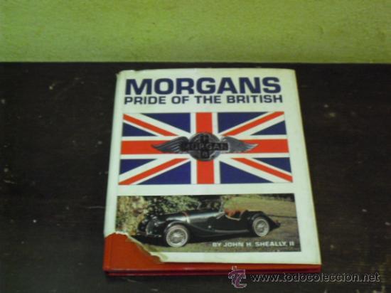MORGAN'S - HISTORIA DE LA MARCA DE AUTOMOVILES -( PRIDE OF THE BRITISH - 1.982 -) (Coches y Motocicletas Antiguas y Clásicas - Catálogos, Publicidad y Libros de mecánica)