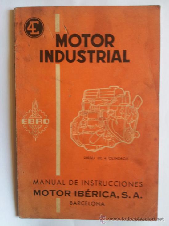 EBRO MOTOR INDUSTRIAL DIESEL DE 4 CILINDROS MANUAL INSTRUCCIONES MOTOR IBÉRICA 1962 TRACTOR CAMION (Coches y Motocicletas Antiguas y Clásicas - Catálogos, Publicidad y Libros de mecánica)