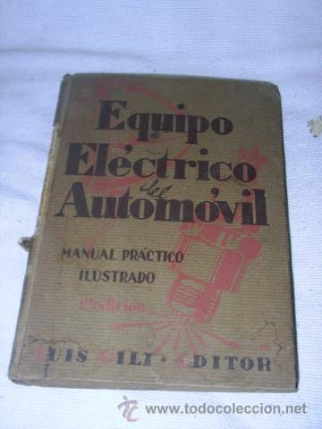 ANTIGUO LIBRO - EQUIPO ELECTRICO DEL AUTOMOVIL - MANUAL PRACTICO ILUSTRADO - 1939 -102 GRABADOS (Coches y Motocicletas Antiguas y Clásicas - Catálogos, Publicidad y Libros de mecánica)