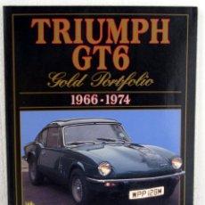 Coches y Motocicletas: LIBRO TRIUMPH GT6 GOLD PORTFOLIO 1966-1974. Lote 44252281