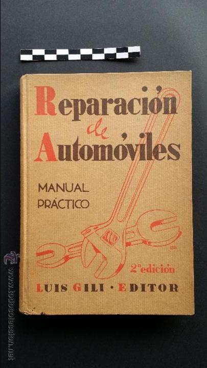 REPARACIÓN DE AUTOMÓVILES, MANUAL PRÁCTICO. 2ª EDICIÓN 1939. EDITOR LUÍS GILI. (Coches y Motocicletas Antiguas y Clásicas - Catálogos, Publicidad y Libros de mecánica)