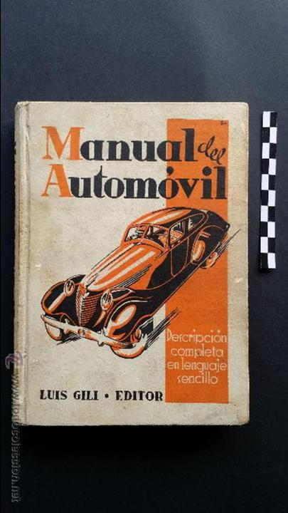 MANUAL DEL AUTOMÓVIL, DESCRIPCIÓN COMPLETA EN LENGUAJE SENCILLO. ED. LUÍS GILI, 1940. (Coches y Motocicletas Antiguas y Clásicas - Catálogos, Publicidad y Libros de mecánica)