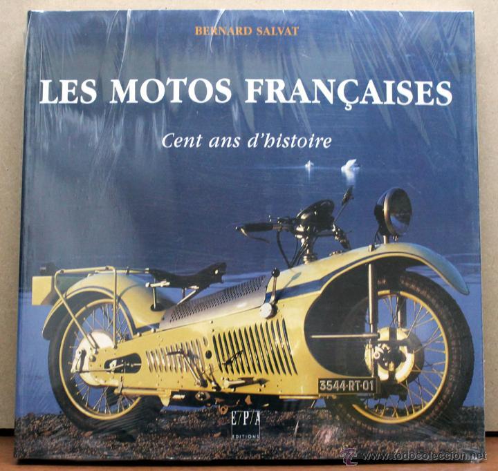 LIBRO LES MOTOS FRANÇAICES CENT ANS D´HISTOIRE (Coches y Motocicletas Antiguas y Clásicas - Catálogos, Publicidad y Libros de mecánica)