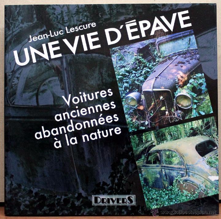 LIBRO UNE VIE D´EPAVE (Coches y Motocicletas Antiguas y Clásicas - Catálogos, Publicidad y Libros de mecánica)