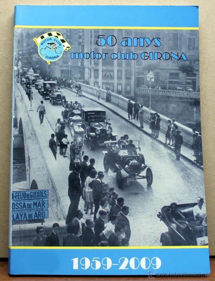 LIBRO 50 ANYS MOTOR CLUB GIRONA (Coches y Motocicletas Antiguas y Clásicas - Catálogos, Publicidad y Libros de mecánica)
