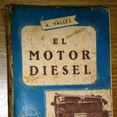 Coches y Motocicletas: EL MOTOR DIESEL POR ANDRÉS VALLÉS DE EDITORIAL SINTES EN BARCELONA 1959 SEGUNDA EDICIÓN. Lote 49300566