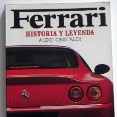 Coches y Motocicletas: FERRARI HISTORIA Y LEYENDA - ALDO CRISTALDI - MUY ILUSTRADO - COCHES F1 DEPORTIVOS MOTOR FOTOS LIBRO. Lote 49466186