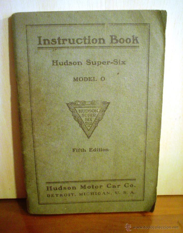 INSTRUCTION BOOK. DE HUDSON SUPER-SIX MODEL O. HUDSON MOTOR CAR CO.DETROIT,MICHIGAN, U. S. A. (Coches y Motocicletas Antiguas y Clásicas - Catálogos, Publicidad y Libros de mecánica)