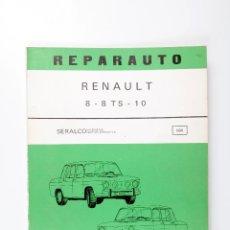 Coches y Motocicletas: REPARAUTO MANUAL DE REPARACION RENAULT 8-8 TS-10 2ª EDICION MANUAL Nº 104 AÑO 1975. Lote 52962412
