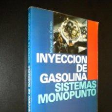 Coches y Motocicletas: INYECCION DE GASOLINA SISTEMAS MONOPUNTO / MIGUEL DE CASTRO. Lote 53424988