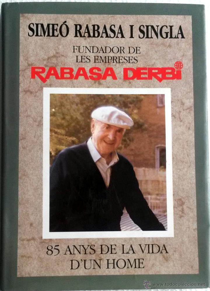 LIBRO SIMEÓ RABASSA I SINGLA. FUNDADOR DE LES EMPRESES RABASSA DERBI. (Coches y Motocicletas Antiguas y Clásicas - Catálogos, Publicidad y Libros de mecánica)