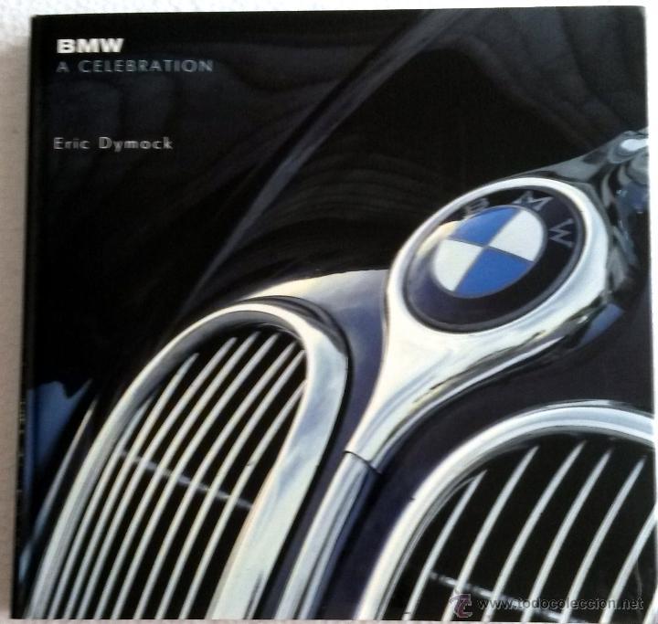 LIBRO BMW - A CELEBRATION . (Coches y Motocicletas Antiguas y Clásicas - Catálogos, Publicidad y Libros de mecánica)