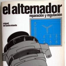 Coches y Motocicletas: LIBRO EL ALTERNADOR - REPARACIÓN Y REGULACIÓN.. Lote 54367499