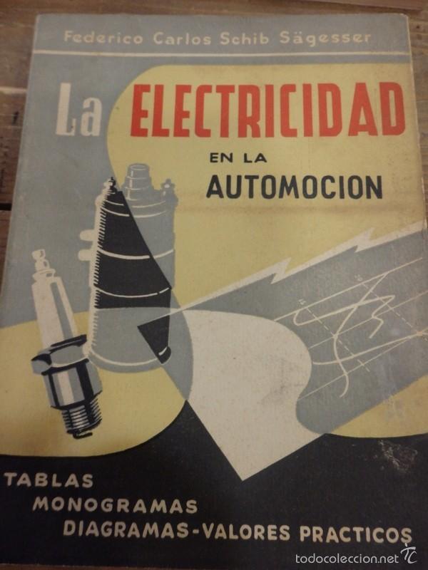 LA ELECTRICIDAD EN LA AUTOMOCION,1959, TABLAS MONOGRAMAS DIAGRAMAS MUY ILUSTRADO 230 PAG (Coches y Motocicletas Antiguas y Clásicas - Catálogos, Publicidad y Libros de mecánica)
