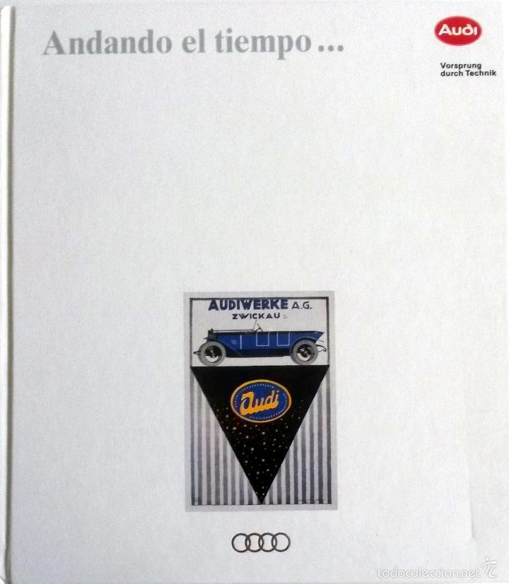LIBRO OFICIAL AUDI - ANDANDO EL TIEMPO... (Coches y Motocicletas Antiguas y Clásicas - Catálogos, Publicidad y Libros de mecánica)