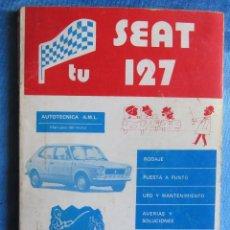 Coches y Motocicletas: MANUALES DE MOTOR. TÚ SEAT 127. ANTONIO Y JOSÉ MADUEÑO LEAL. MADRID, 1978, SEGUNDA EDICIÓN.. Lote 57765270