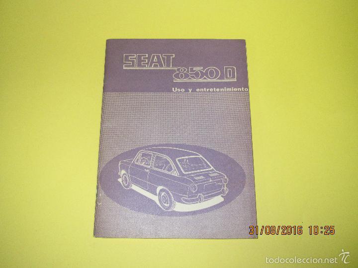 ANTIGUO MANUAL DE USO Y ENTRETENIMIENTO DEL SEAT 850 D DEL AÑO 1972 (Coches y Motocicletas Antiguas y Clásicas - Catálogos, Publicidad y Libros de mecánica)