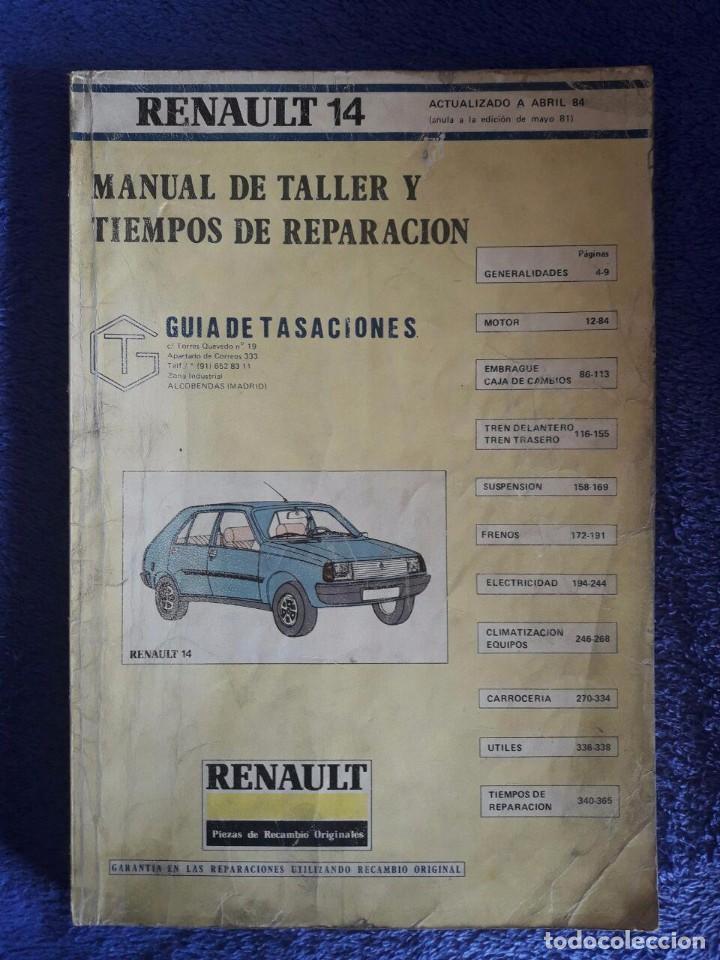 MANUAL DE TALLER Y TIEMPOS DE REPARACIÓN RENAULT 14 / ABRIL 84 / 365 PÁG. / 21 X 30 CMS (Coches y Motocicletas Antiguas y Clásicas - Catálogos, Publicidad y Libros de mecánica)