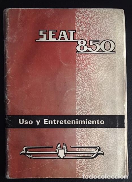 MANUAL DE INSTRUCCIONES USO Y ENTRETENIMIENTO ORIGINAL SEAT 850 PRIMERA EDICION 1970 (Coches y Motocicletas Antiguas y Clásicas - Catálogos, Publicidad y Libros de mecánica)