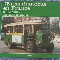 Coches y Motocicletas: 75 ANS D'AUTOBUS EN FRANCE TILLIET COULLAUD LIBRO AUTOBUSES NO PEGASO. Lote 33517371