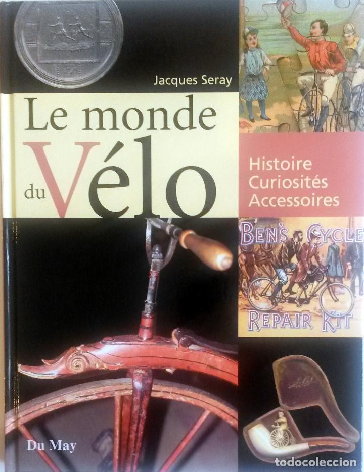 LIBRO: LE MONDE DU VÉLO. (Coches y Motocicletas Antiguas y Clásicas - Catálogos, Publicidad y Libros de mecánica)