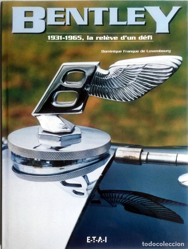 LIBRO BENTLEY 1931 - 1965, LA RELÈVE D'UN DÉFI. (Coches y Motocicletas Antiguas y Clásicas - Catálogos, Publicidad y Libros de mecánica)