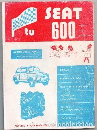 TU SEAT 600, ANTONIO Y JOSÉ MADUEÑO LEAL. AUTOTÉCNICA AML (Coches y Motocicletas Antiguas y Clásicas - Catálogos, Publicidad y Libros de mecánica)