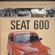 Coches y Motocicletas: J. FELIU.ATLAS ILUSTRADO DEL SEAT 600. HISTORIA, PUBLICIDAD, MECÁNICA. TAPA DURA. DESCATALOGADO . Lote 105230819