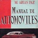Coches y Motocicletas: ARIAS PAZ : MANUAL DE AUTOMÓVILES 13ª EDICIÓN 1949 - COMO NUEVO. Lote 124226075