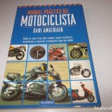 Coches y Motocicletas: MANUAL PRÁCTICO DEL MOTOCICLISTA, DANI AMATRIAIN. TODO LO QUE HAY QUE SABER PARA CONDUCIR, MANTENER . Lote 127291211