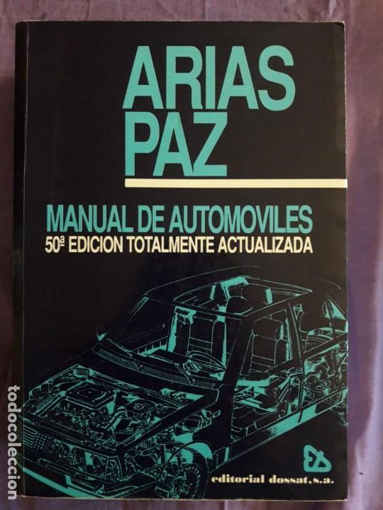 MANUAL DE AUTOMOVILES / 50 A.EDICION TOTALMENTE ACTUALIZADA / ARIAS PAZ / EDI.DOSSAT S.A. 1990 (Coches y Motocicletas Antiguas y Clásicas - Catálogos, Publicidad y Libros de mecánica)
