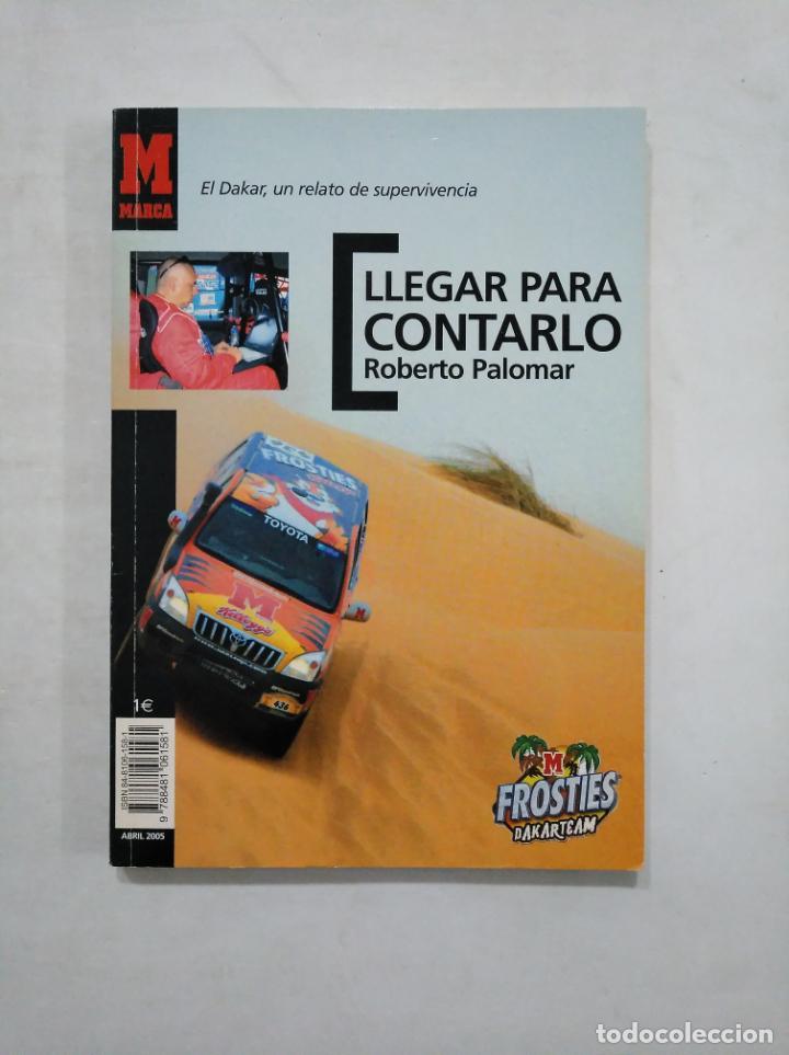 LLEGAR PARA CONTARLO. EL DAKAR, UN RELATO DE SUPERVIVENCIA - ROBERTO PALOMAR. TDK371 (Coches y Motocicletas Antiguas y Clásicas - Catálogos, Publicidad y Libros de mecánica)