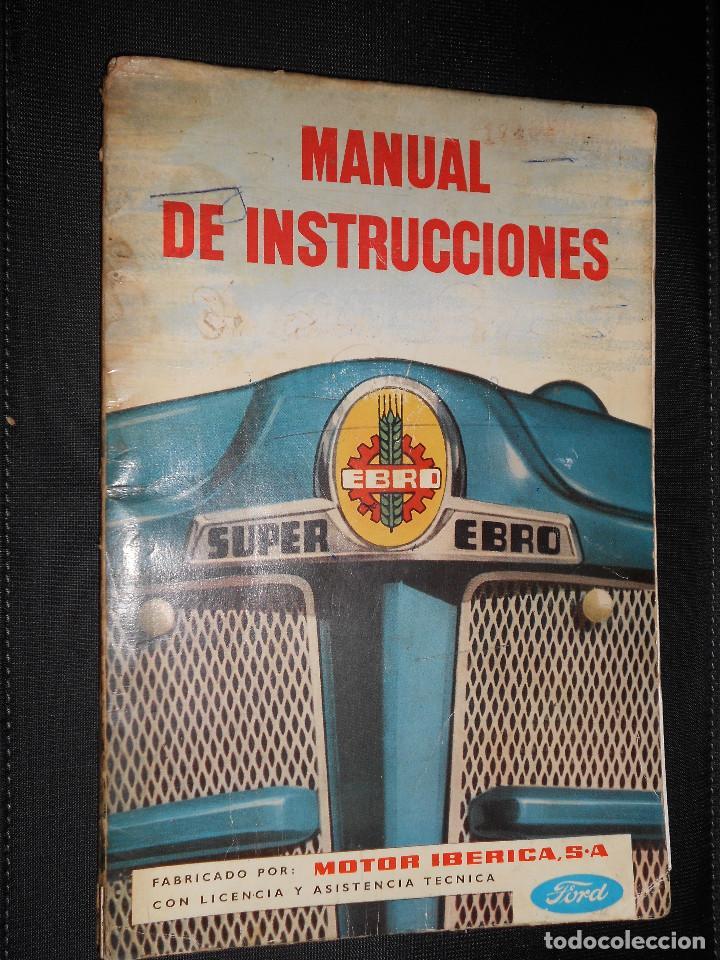 ANTIGUO MANUAL DE INSTRUCCIONES ORIGINAL DEL SUPER TRACTOR EBRO MOTOR IBERICA S.A. 2ª EDIC. DE 1963. (Coches y Motocicletas Antiguas y Clásicas - Catálogos, Publicidad y Libros de mecánica)