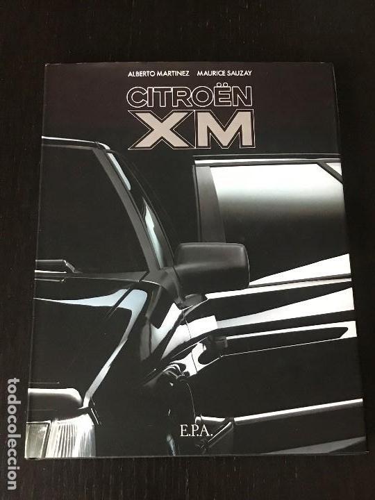 LIBRO CITROEN XM - ALBERTO MARTINEZ MAURICE SAUZAY - EN ESPAÑOL - NO CX BX AX MEHARI 2CV DYANE (Coches y Motocicletas Antiguas y Clásicas - Catálogos, Publicidad y Libros de mecánica)