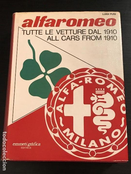 ALFA ROMEO TUTTE LE VETTURE DAL 1910 CARS COCHE COCHES - LIBRO TODOS LOS MODELOS LUIGI FUSI (Coches y Motocicletas Antiguas y Clásicas - Catálogos, Publicidad y Libros de mecánica)