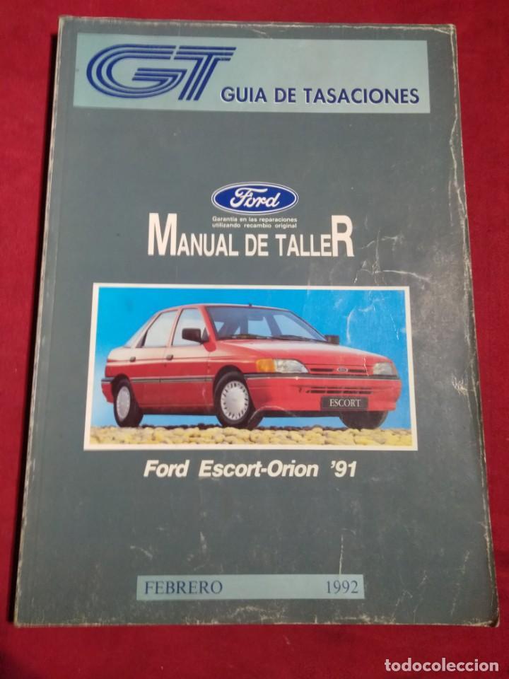 GUIA DE TASACIONES MANUAL DE TALLER FORD ESCORT-ORION '91 FEBRERO 1992 (Coches y Motocicletas Antiguas y Clásicas - Catálogos, Publicidad y Libros de mecánica)